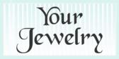 Your Jewelry