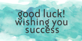 Good Luck Wishing You Success
