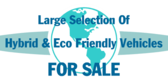 Large Selection Of  Hybrid And Eco Friendly Vehicl