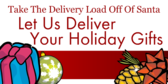 Let Us Deliver Your Holiday Gifts