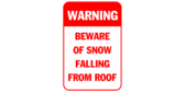 Warning beware of snow falling from roof