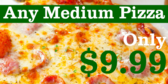 Any Medium Pizza 10 Dollars