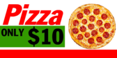Pizza Only Ten Dollars