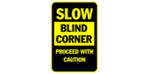 Slow blind corner proceed with caution