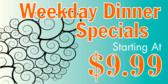 Weekday Dinner Specials