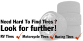 Need Hard To Find Tires