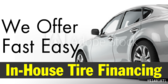 We Offer Fast Easy In House Tire financing