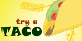 Try a Taco