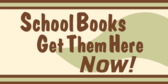 School Books Get Them Here Now!