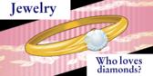 Jewelry Who Loves Diamonds?