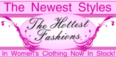 The Newest Hottest Fashions