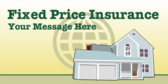 Fixed Price Insurance, Your Message Here