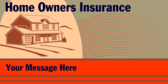 Home Owners Insurance; Your Message Here