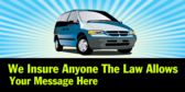 We Insure Anyone The law Allows Your Message Here