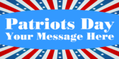 Patriots Day Your Message Here
