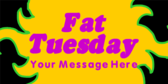 Fat Tuesday Your Message Here