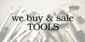 We Buy and Sell Tools