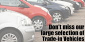 Don't Miss Our Large Selection Of Trade in Vehicle