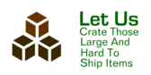 Let Us Crate Those Large And Hard To Ship Items