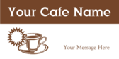 Your Cafe Name Your Message Here