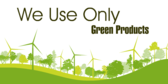 We Use Only Green Products