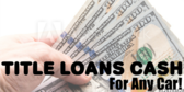Title Loans Cash For Any Car!