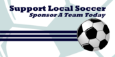Support Local Soccer Sponsor A Team Today