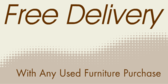 Free Delivery With Any Used Furniture Purchase
