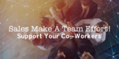 Sales Take A Team Effort! Support