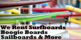 We Rent Surfboards Boogie Boards Sailboards