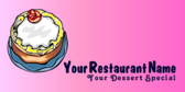 Your Restaurant Name Your Dessert Special