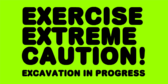 Excercise Extreme Caution