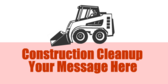 Construction Cleanup Your Message Here