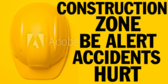 Construction Zone Be Alert..Accidents Hurt