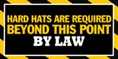 Hard Hats Are Required By Law Beyond This Point