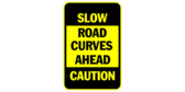 SLOW! CAUTION! Road Curves Ahead