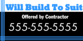 Will Build to Suit Offered by Contractor