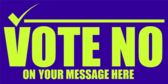 Vote No On Your Message Here