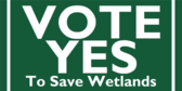 Vote Yes to Save Wetlands