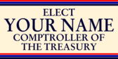 Elect Your Name Comptroller of the Treasury