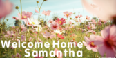Welcome Home Samantha