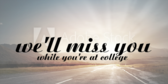 We Will Miss You at College