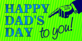 Happy Dad's Day To You