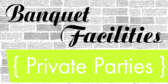 Banquet Facilities Parties
