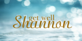 Get Well Shannon