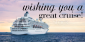 Wishing You A Great Cruise!