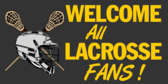 Welcome All Lacrosse Fans