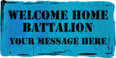 Welcome Home Battalion Your Message Here
