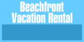 Vacation Rental Beachfront