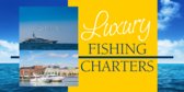 Fishing Charters (Luxury)